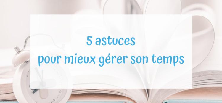 5 ASTUCES POUR MIEUX GÉRER SON TEMPS